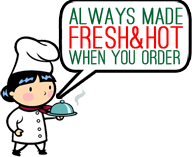 Always Made Fresh&Hot When You Order